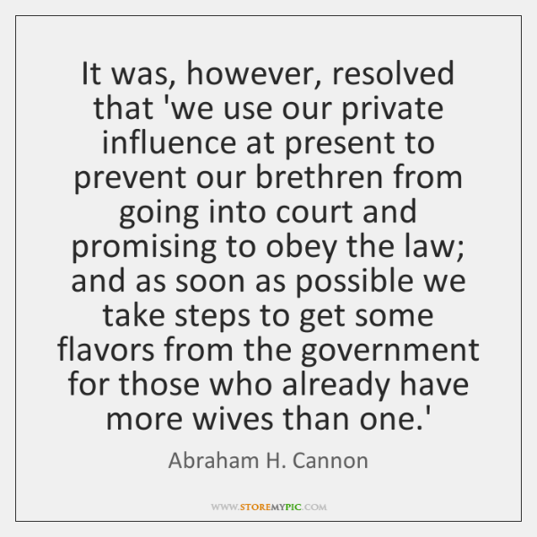 It was, however, resolved that 'we use our private influence at present ...