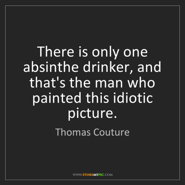Thomas Couture: There is only one absinthe drinker, and that's the man...