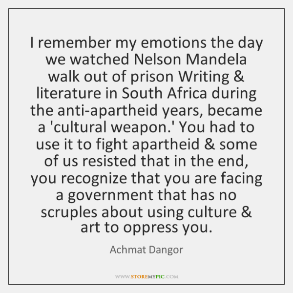 I remember my emotions the day we watched Nelson Mandela walk out ...