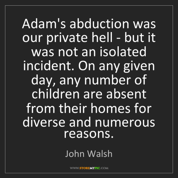 John Walsh: Adam's abduction was our private hell - but it was not...