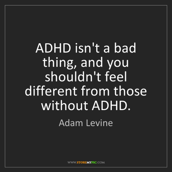 Adam Levine: ADHD isn't a bad thing, and you shouldn't feel different...