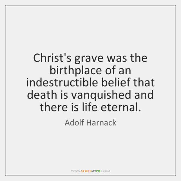Christ's grave was the birthplace of an indestructible belief that death is ...