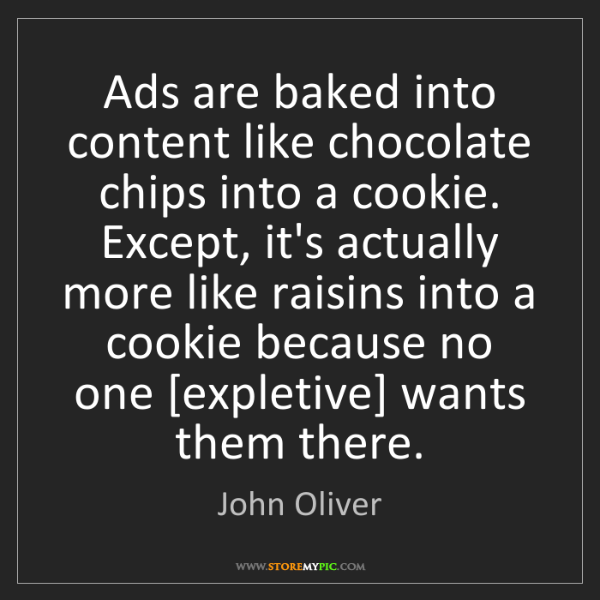 John Oliver: Ads are baked into content like chocolate chips into...