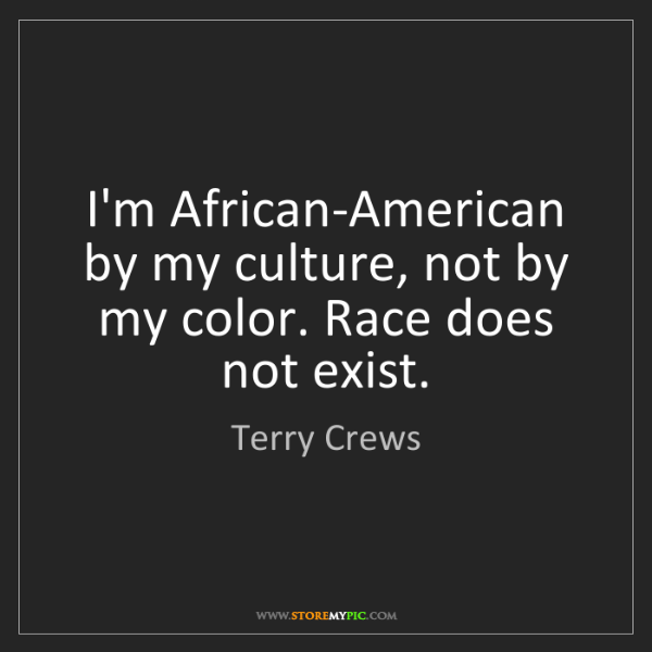 Terry Crews: I'm African-American by my culture, not by my color....