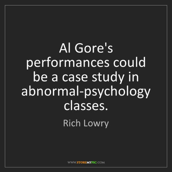 Rich Lowry: Al Gore's performances could be a case study in abnormal-psychology...