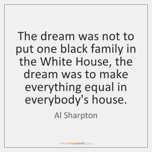 The dream was not to put one black family in the White ...