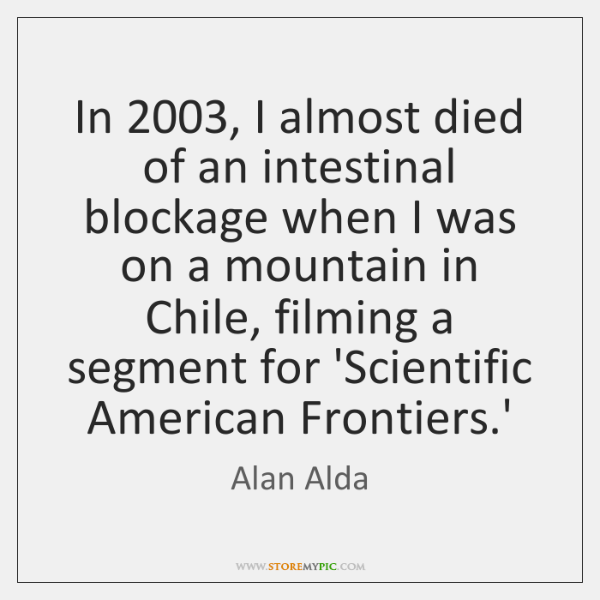 In 2003, I almost died of an intestinal blockage when I was on ...