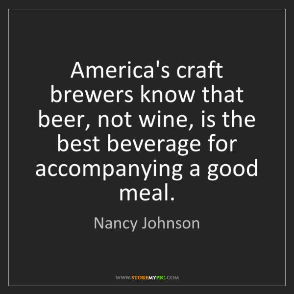 Nancy Johnson: America's craft brewers know that beer, not wine, is...