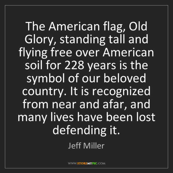 Jeff Miller: The American flag, Old Glory, standing tall and flying...
