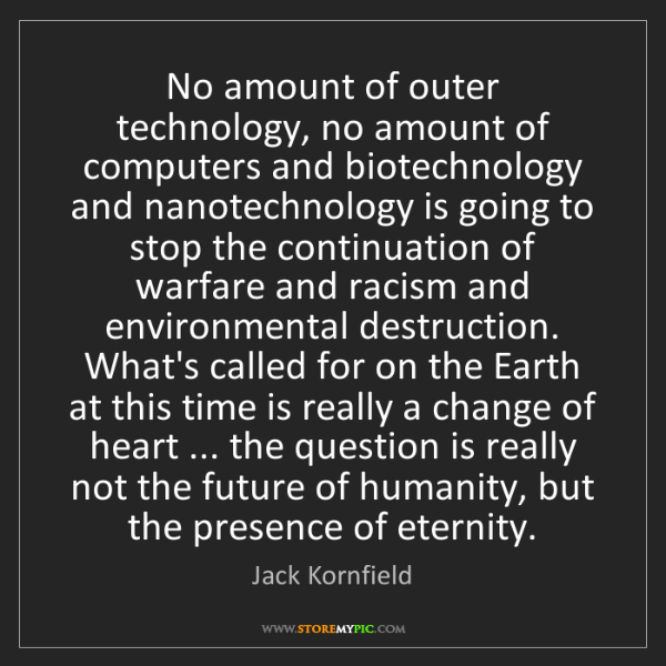 Jack Kornfield: No amount of outer technology, no amount of computers...