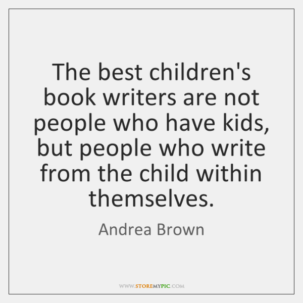 The best children's book writers are not people who have kids, but ...
