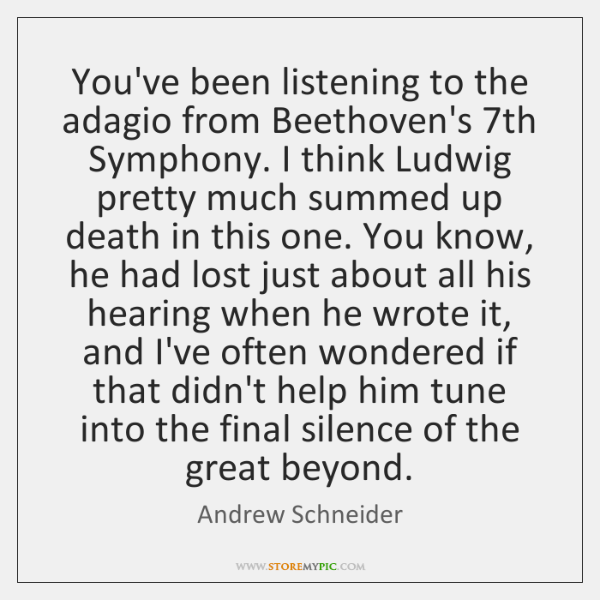 You've been listening to the adagio from Beethoven's 7th Symphony. I think ...