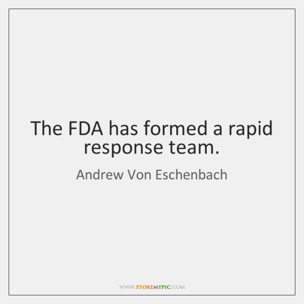 The FDA has formed a rapid response team.