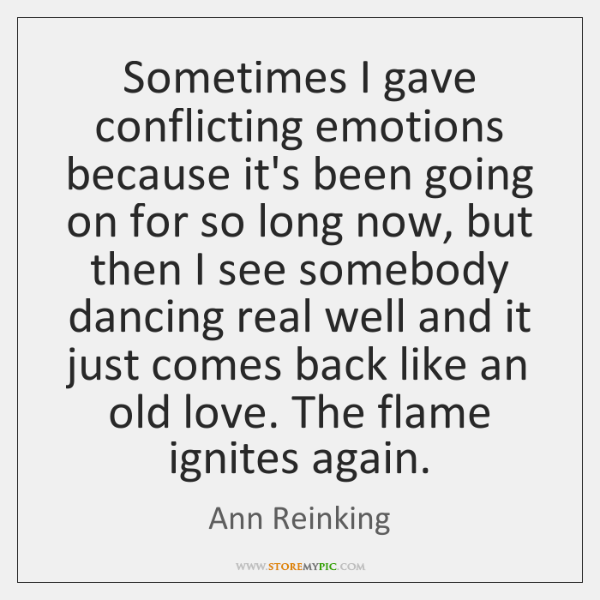Sometimes I gave conflicting emotions because it's been going on for so ...