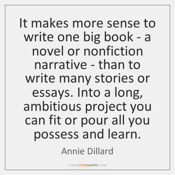 It makes more sense to write one big book - a novel ...