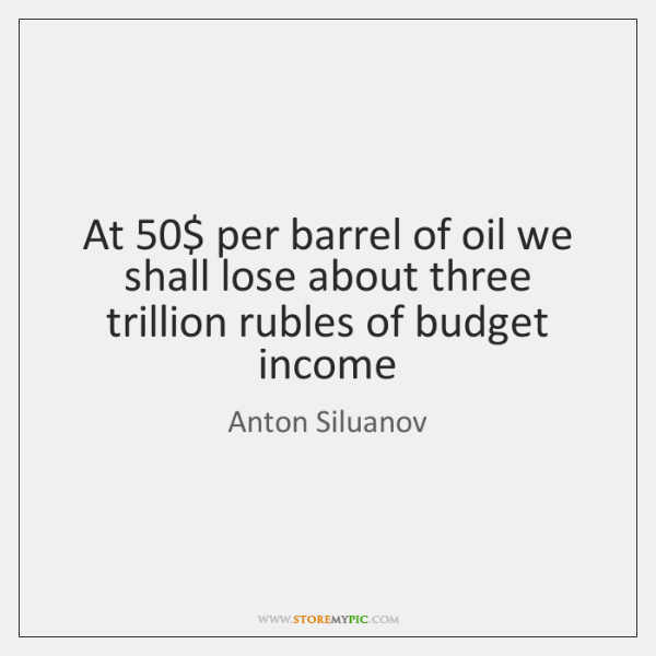 At 50$ per barrel of oil we shall lose about three trillion rubles ...