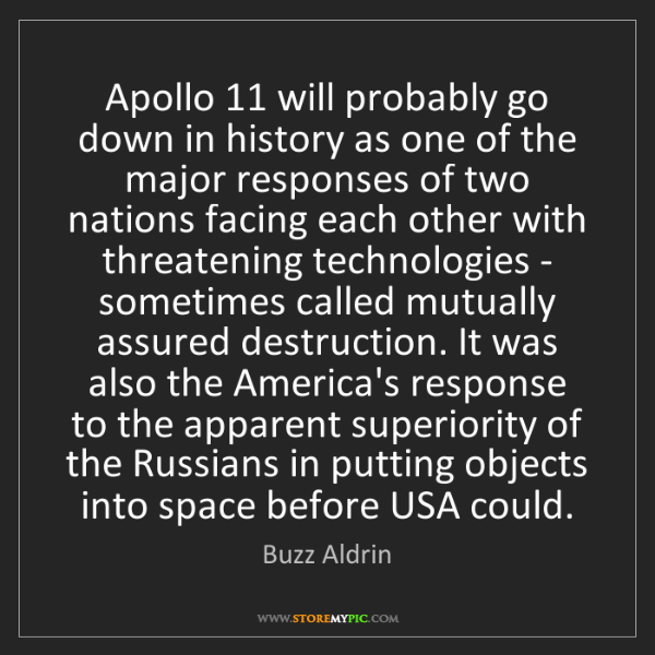 Buzz Aldrin: Apollo 11 will probably go down in history as one of...
