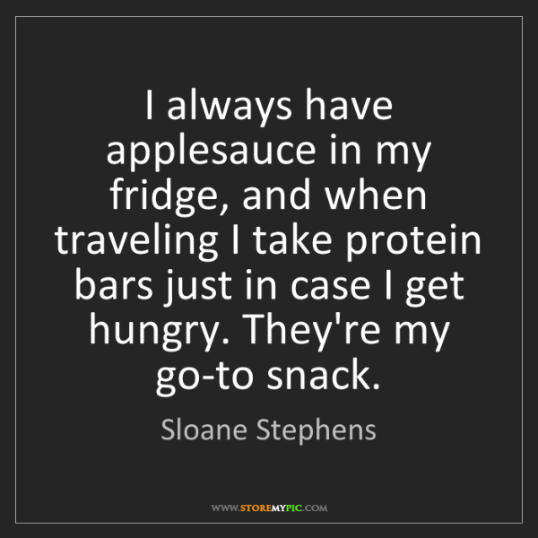 Sloane Stephens: I always have applesauce in my fridge, and when traveling...