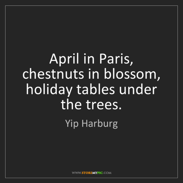 Yip Harburg: April in Paris, chestnuts in blossom, holiday tables...