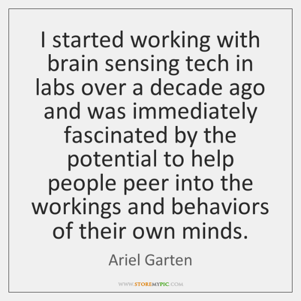 I started working with brain sensing tech in labs over a decade ...