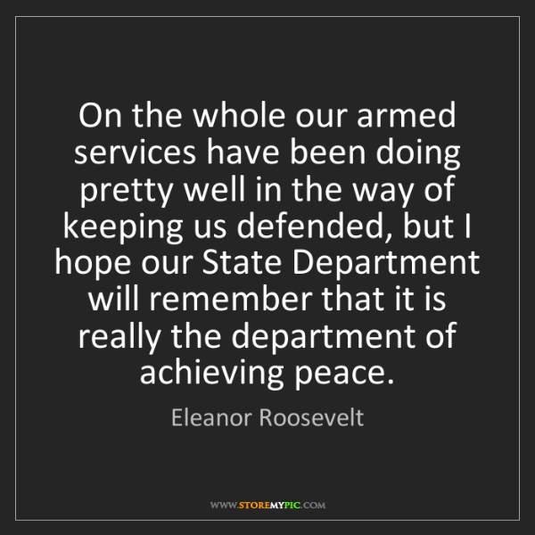 Eleanor Roosevelt: On the whole our armed services have been doing pretty...