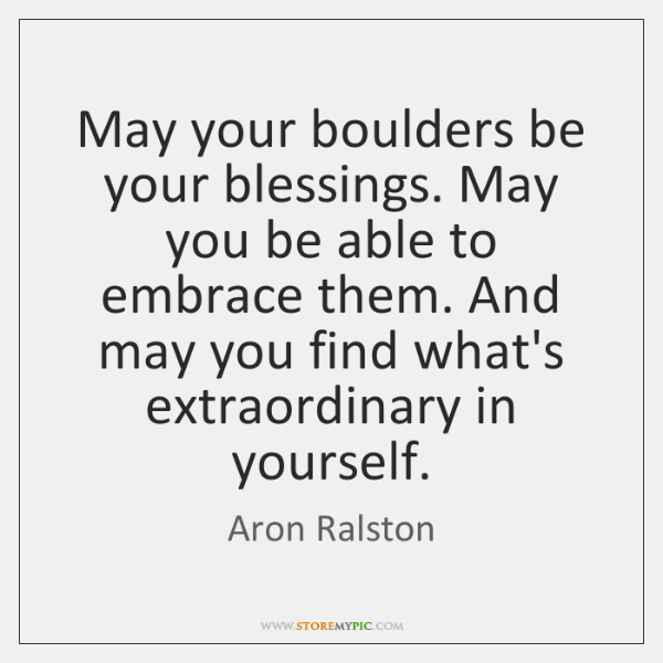 May your boulders be your blessings. May you be able to embrace ...