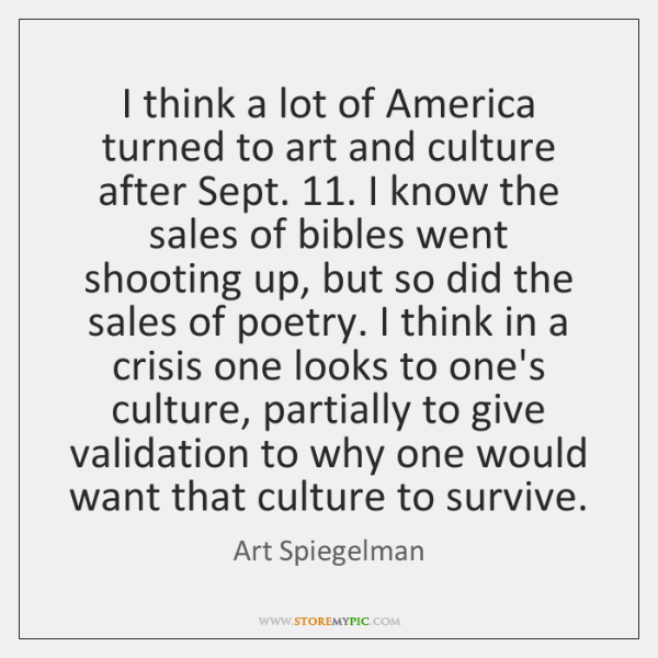 I think a lot of America turned to art and culture after ...