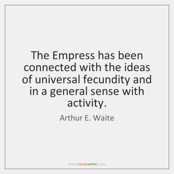 The Empress has been connected with the ideas of universal fecundity and ...