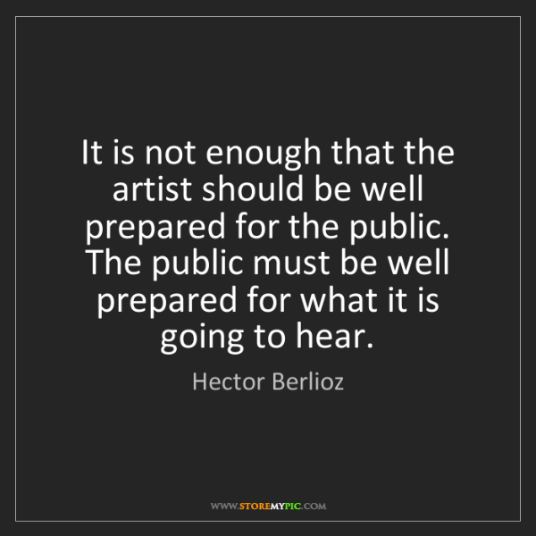 Hector Berlioz: It is not enough that the artist should be well prepared...