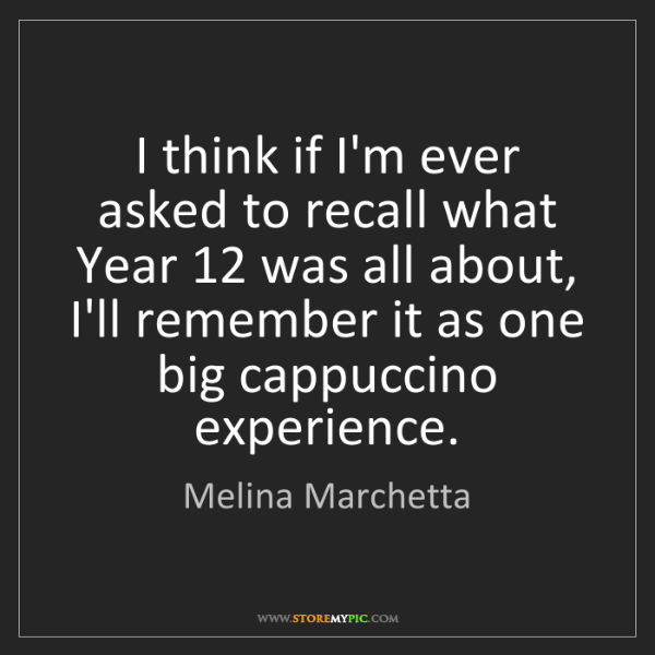 Melina Marchetta: I think if I'm ever asked to recall what Year 12 was...
