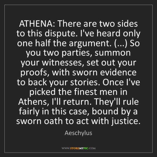 Aeschylus: ATHENA: There are two sides to this dispute. I've heard...