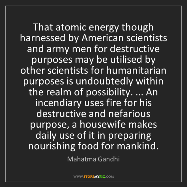 Mahatma Gandhi: That atomic energy though harnessed by American scientists...