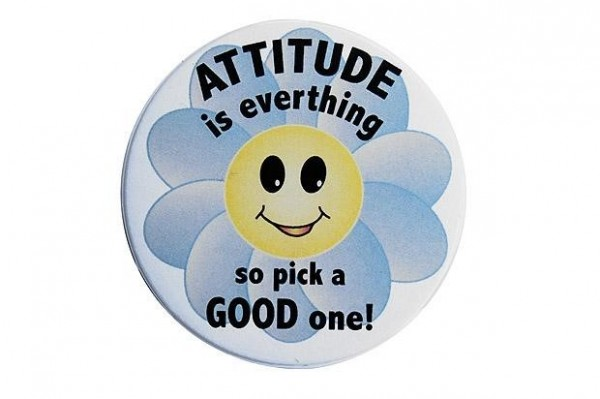 Attitude is everything so pick a good one