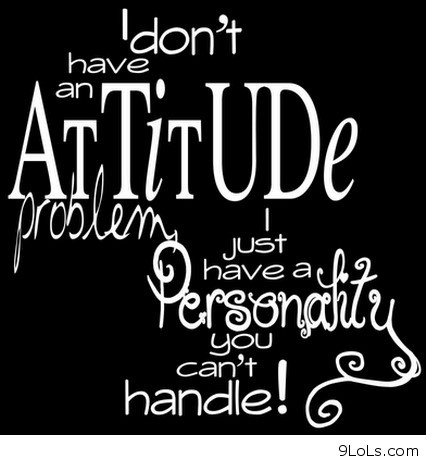 I dont have an attitude problem 001