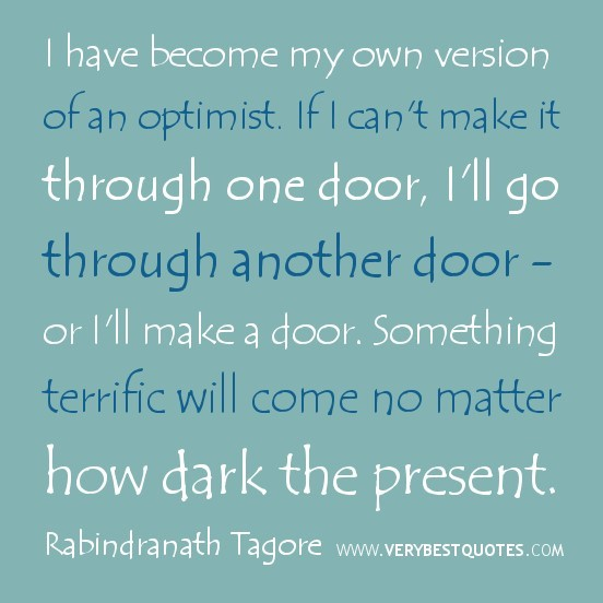 I have become my own version of an optimist if i cant make it through one door