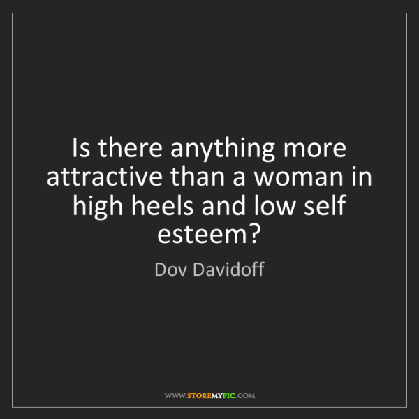 Dov Davidoff: Is there anything more attractive than a woman in high...