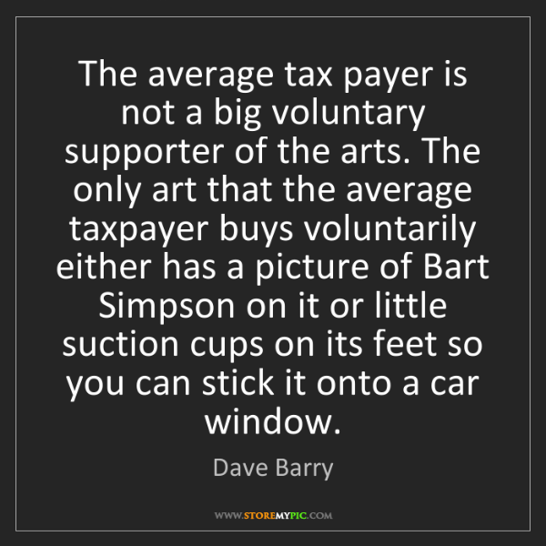 Dave Barry: The average tax payer is not a big voluntary supporter...