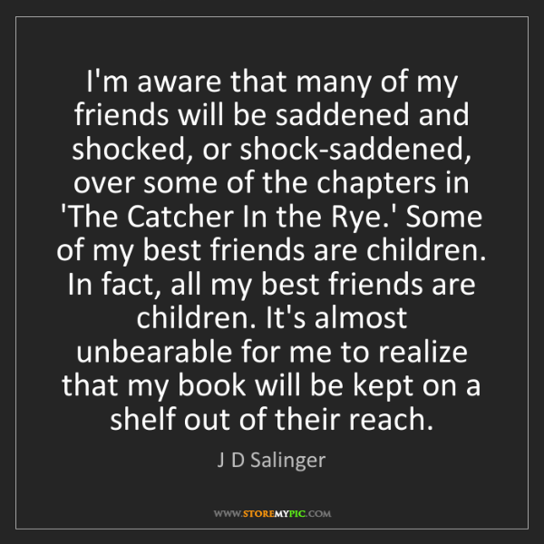J D Salinger: I'm aware that many of my friends will be saddened and...