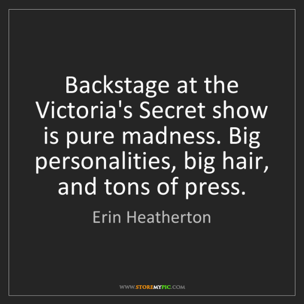 Erin Heatherton: Backstage at the Victoria's Secret show is pure madness....