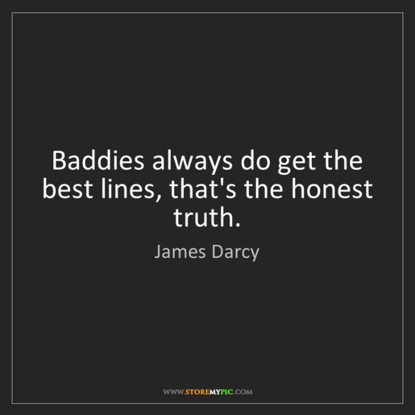 James Darcy: Baddies always do get the best lines, that's the honest...