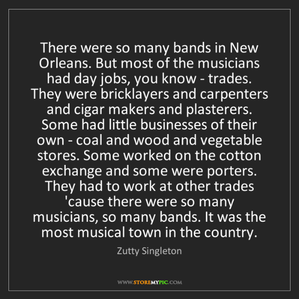 Zutty Singleton: There were so many bands in New Orleans. But most of...