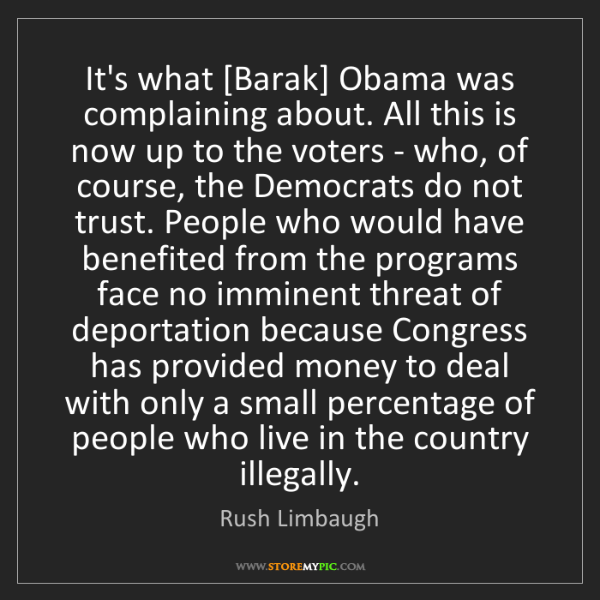 Rush Limbaugh: It's what [Barak] Obama was complaining about. All this...