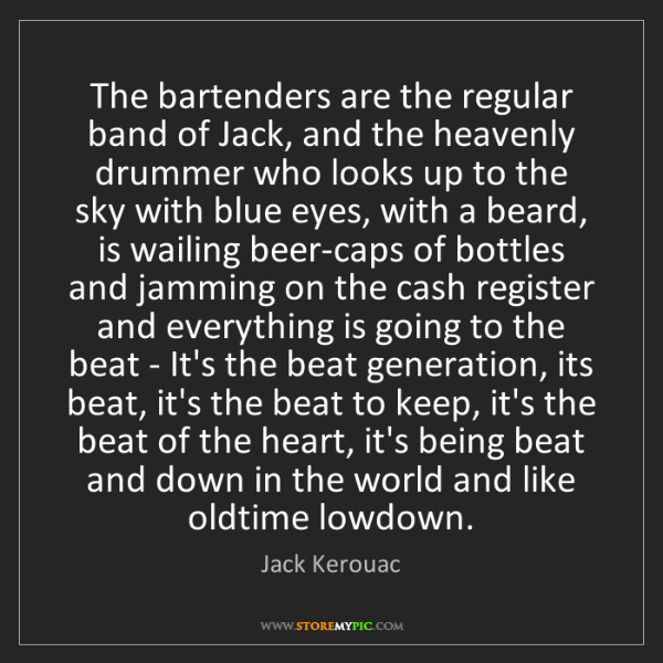 Jack Kerouac: The bartenders are the regular band of Jack, and the...