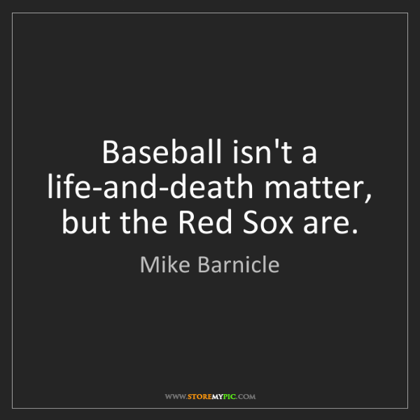 Mike Barnicle: Baseball isn't a life-and-death matter, but the Red Sox...