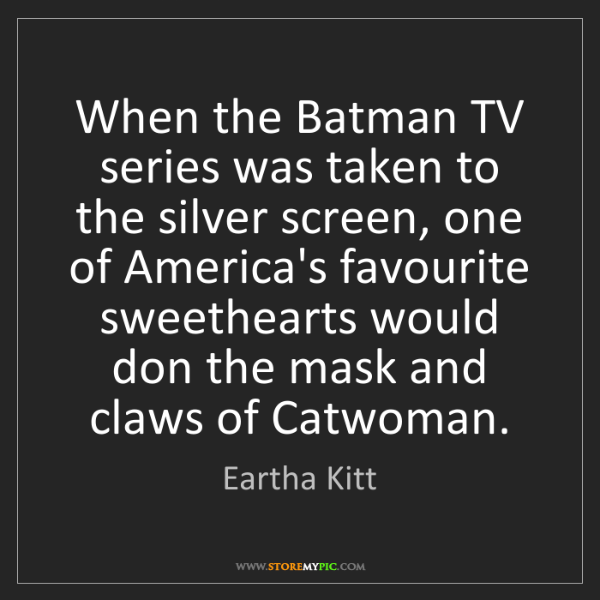 Eartha Kitt: When the Batman TV series was taken to the silver screen,...