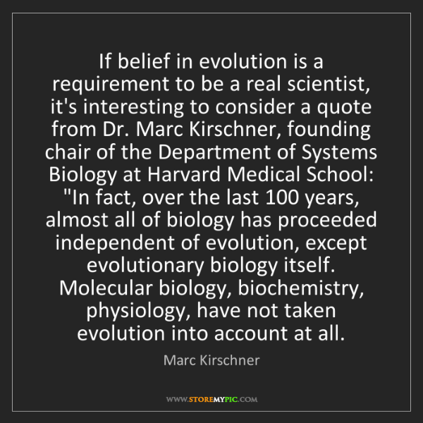 Marc Kirschner: If belief in evolution is a requirement to be a real...