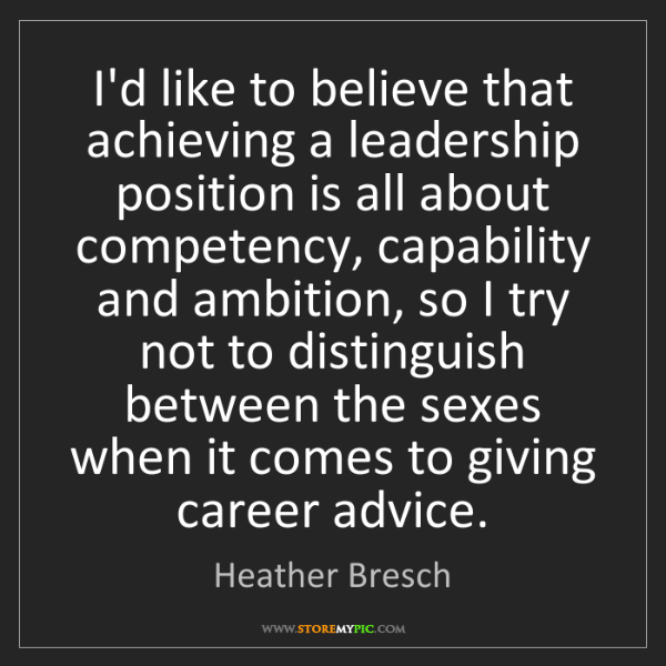 Heather Bresch: I'd like to believe that achieving a leadership position...