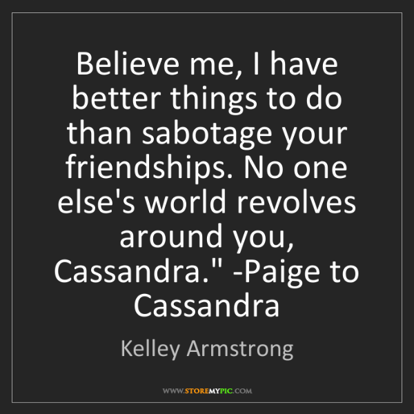 Kelley Armstrong: 'Believe me, I have better things to do than sabotage...