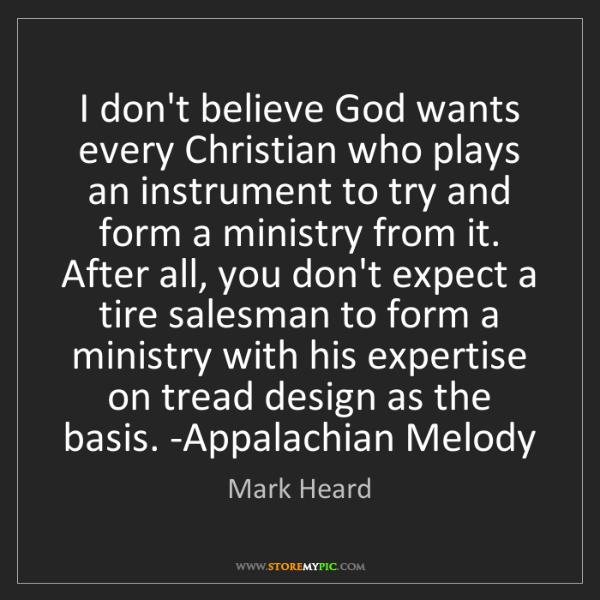 Mark Heard: I don't believe God wants every Christian who plays an...