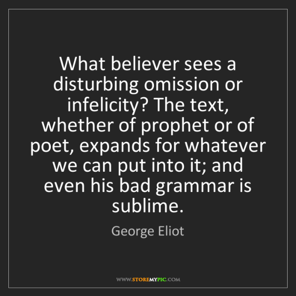 George Eliot: What believer sees a disturbing omission or infelicity?...